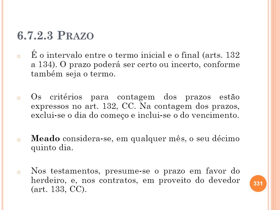 6.7.2.3 P RAZO o É o intervalo entre o termo inicial e o final (arts. 132 a 134). O prazo poderá ser certo ou incerto, conforme também seja o termo. o