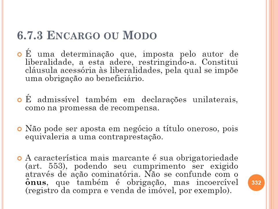6.7.3 E NCARGO OU M ODO É uma determinação que, imposta pelo autor de liberalidade, a esta adere, restringindo-a. Constitui cláusula acessória às libe