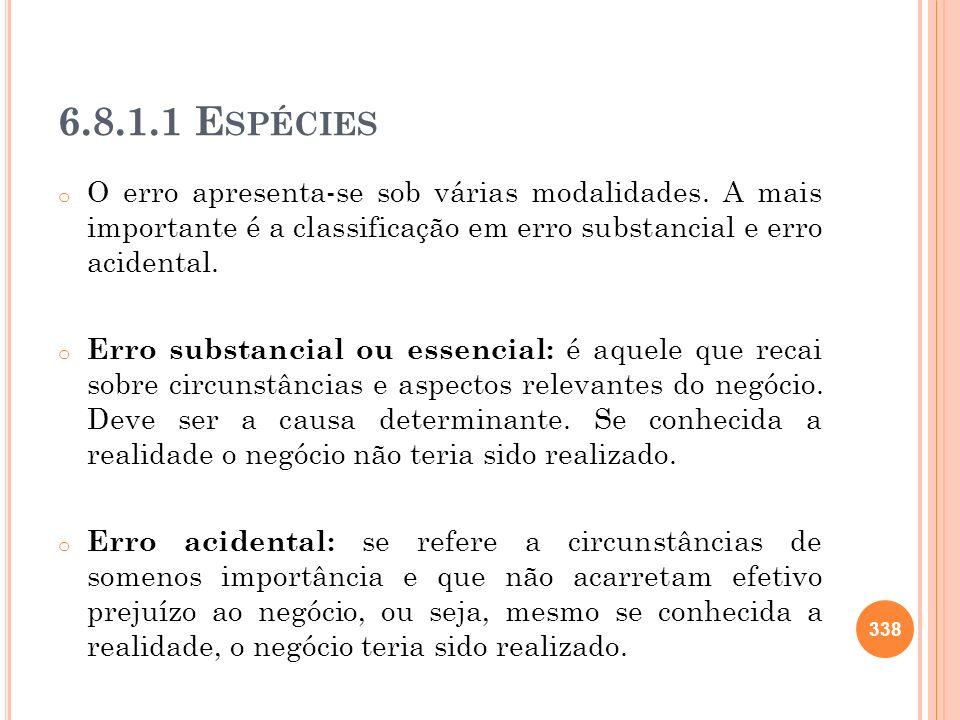 6.8.1.1 E SPÉCIES o O erro apresenta-se sob várias modalidades. A mais importante é a classificação em erro substancial e erro acidental. o Erro subst