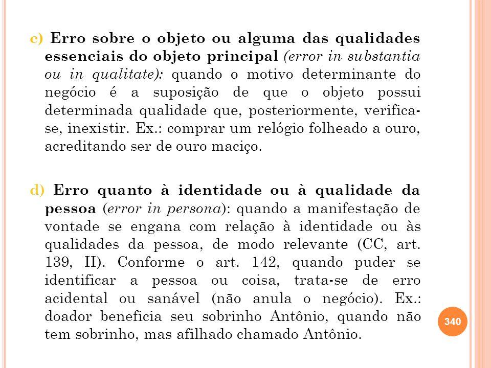 c) Erro sobre o objeto ou alguma das qualidades essenciais do objeto principal (error in substantia ou in qualitate): quando o motivo determinante do