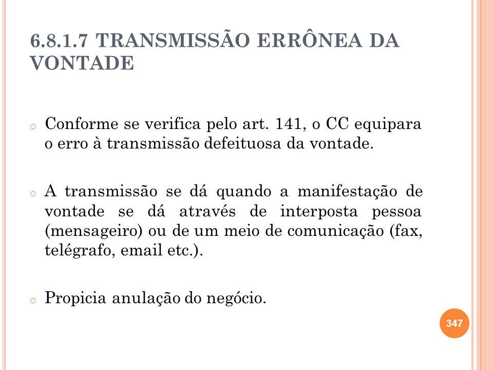 6.8.1.7 TRANSMISSÃO ERRÔNEA DA VONTADE o Conforme se verifica pelo art. 141, o CC equipara o erro à transmissão defeituosa da vontade. o A transmissão