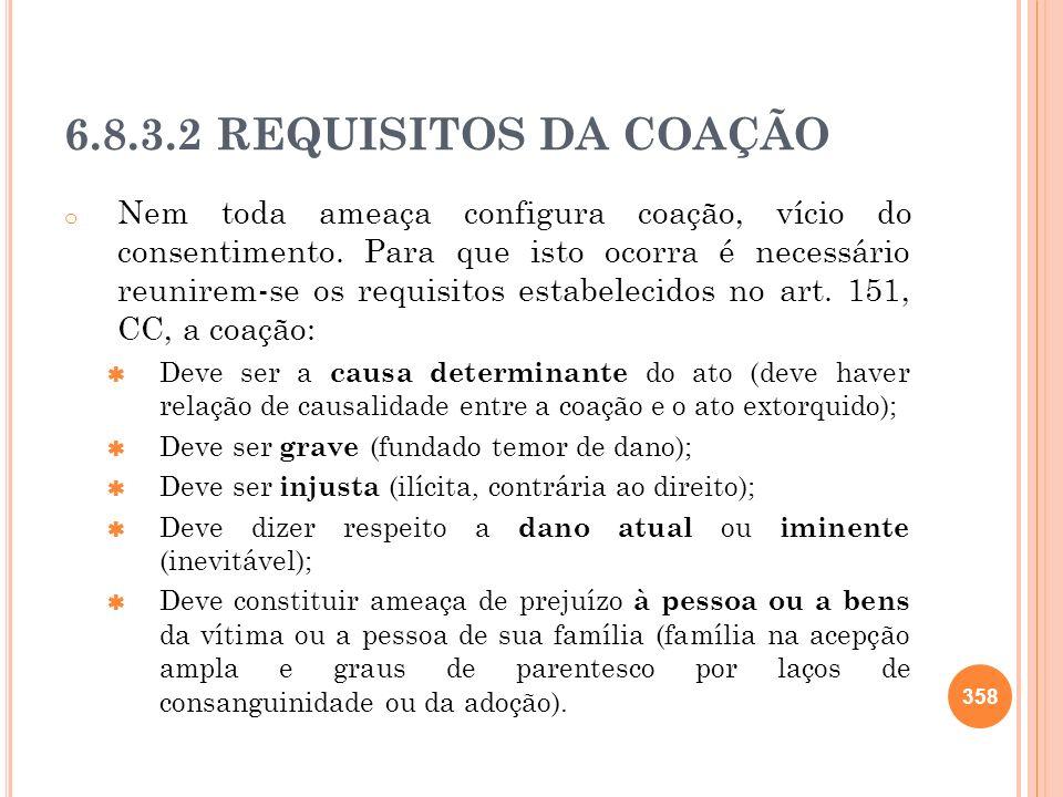 6.8.3.2 REQUISITOS DA COAÇÃO o Nem toda ameaça configura coação, vício do consentimento. Para que isto ocorra é necessário reunirem-se os requisitos e