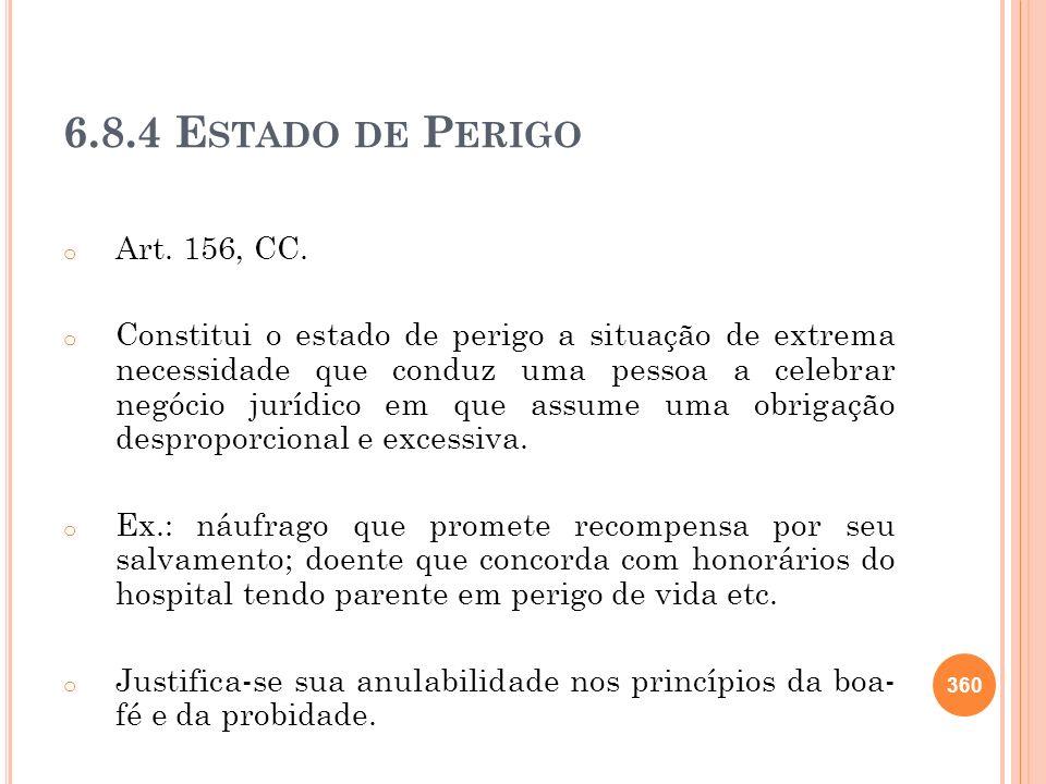 6.8.4 E STADO DE P ERIGO o Art. 156, CC. o Constitui o estado de perigo a situação de extrema necessidade que conduz uma pessoa a celebrar negócio jur