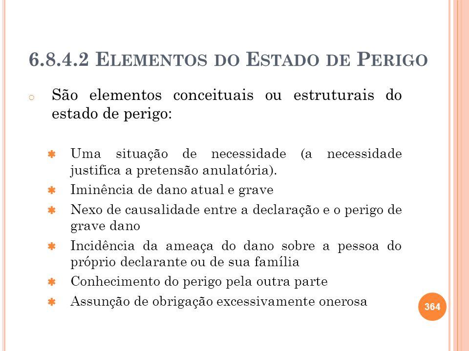 6.8.4.2 E LEMENTOS DO E STADO DE P ERIGO o São elementos conceituais ou estruturais do estado de perigo: Uma situação de necessidade (a necessidade ju