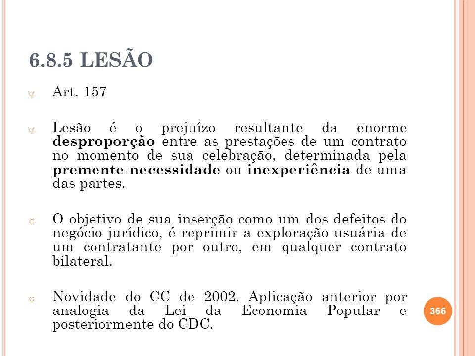 6.8.5 LESÃO o Art. 157 o Lesão é o prejuízo resultante da enorme desproporção entre as prestações de um contrato no momento de sua celebração, determi