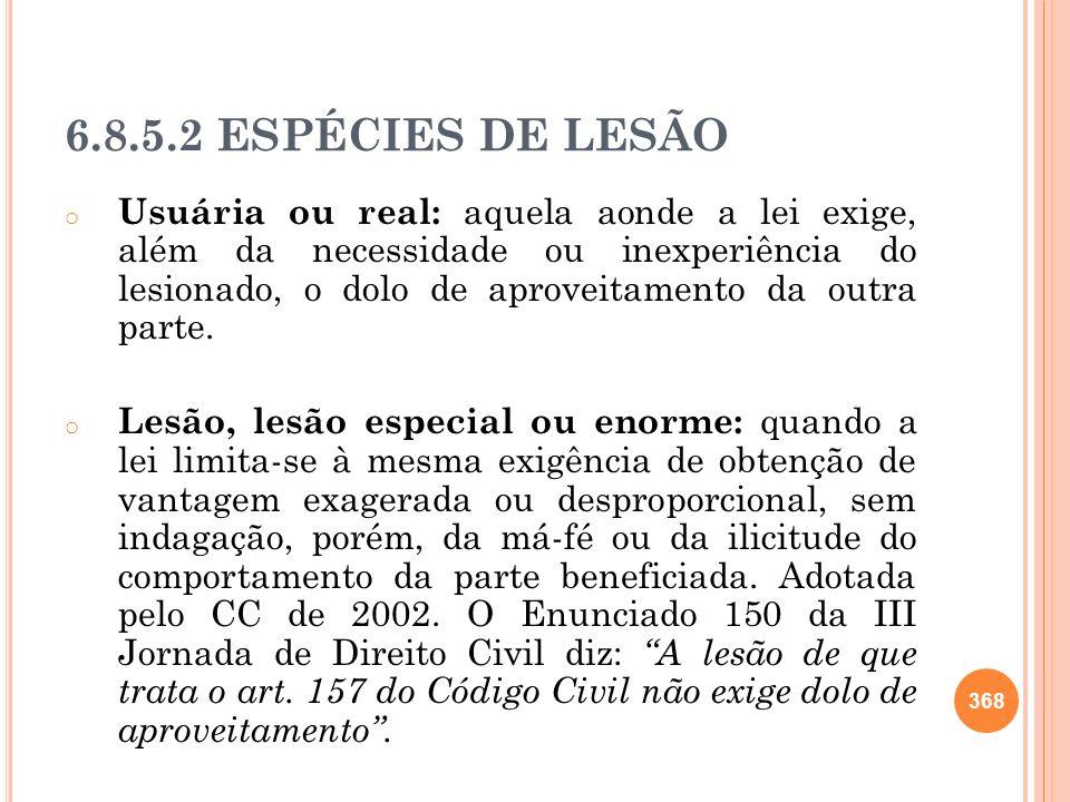 6.8.5.2 ESPÉCIES DE LESÃO o Usuária ou real: aquela aonde a lei exige, além da necessidade ou inexperiência do lesionado, o dolo de aproveitamento da