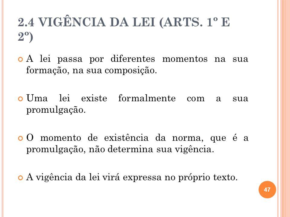 2.4 VIGÊNCIA DA LEI (ARTS. 1º E 2º) A lei passa por diferentes momentos na sua formação, na sua composição. Uma lei existe formalmente com a sua promu
