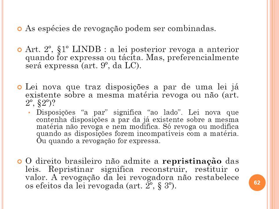 As espécies de revogação podem ser combinadas. Art. 2º, §1º LINDB : a lei posterior revoga a anterior quando for expressa ou tácita. Mas, preferencial