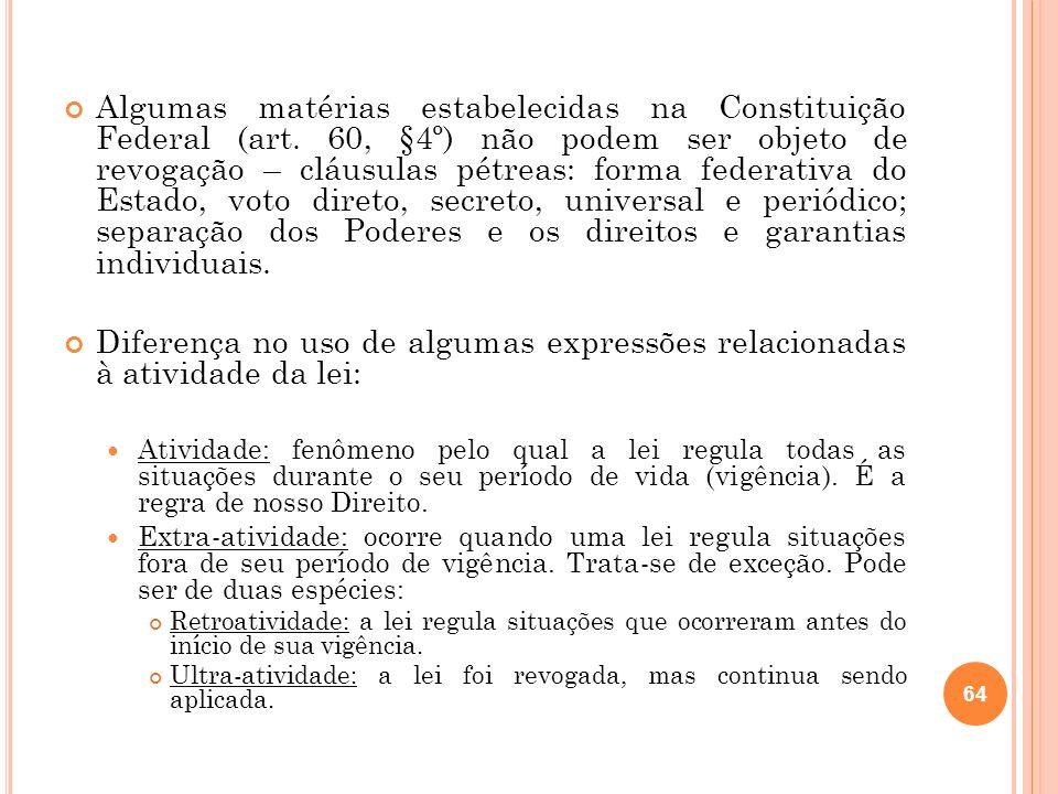 Algumas matérias estabelecidas na Constituição Federal (art. 60, §4º) não podem ser objeto de revogação – cláusulas pétreas: forma federativa do Estad