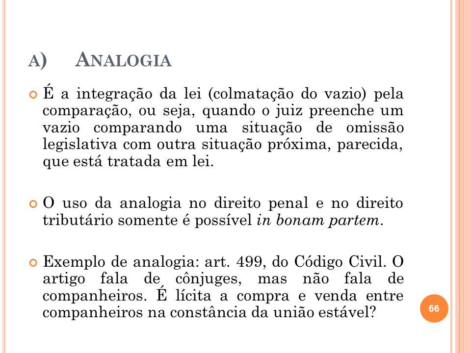 A )A NALOGIA É a integração da lei (colmatação do vazio) pela comparação, ou seja, quando o juiz preenche um vazio comparando uma situação de omissão