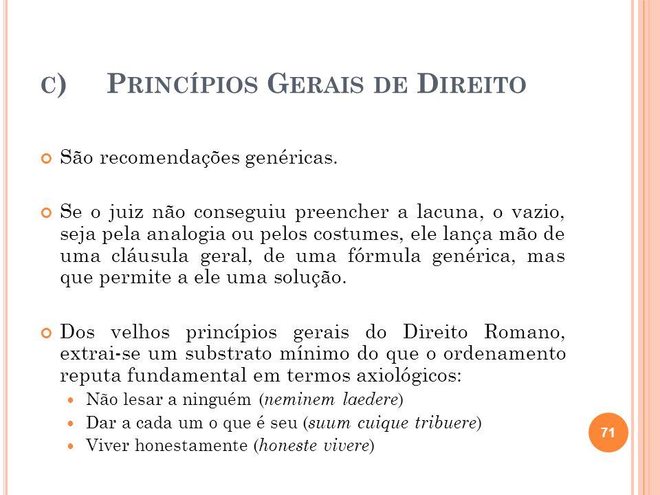 C )P RINCÍPIOS G ERAIS DE D IREITO São recomendações genéricas. Se o juiz não conseguiu preencher a lacuna, o vazio, seja pela analogia ou pelos costu