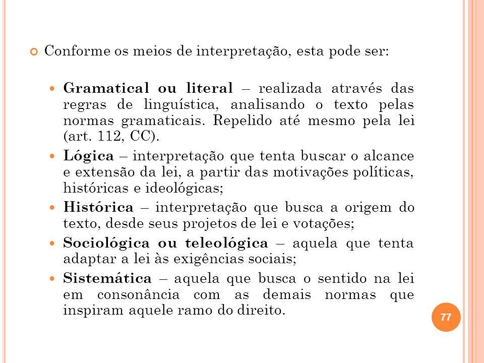 Conforme os meios de interpretação, esta pode ser: Gramatical ou literal – realizada através das regras de linguística, analisando o texto pelas norma