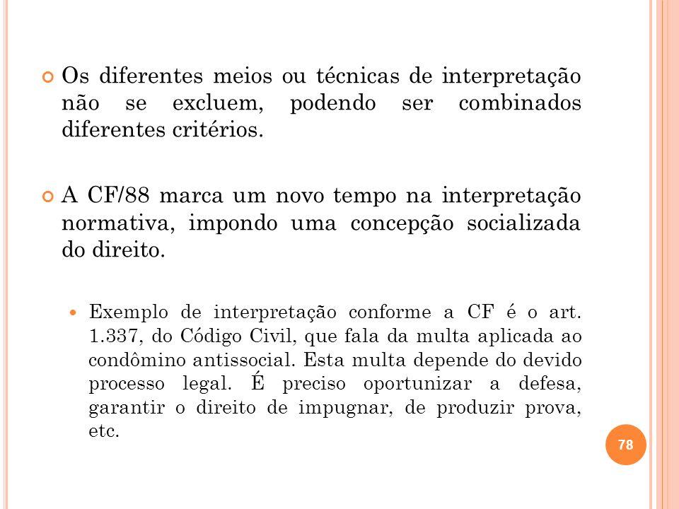Os diferentes meios ou técnicas de interpretação não se excluem, podendo ser combinados diferentes critérios. A CF/88 marca um novo tempo na interpret