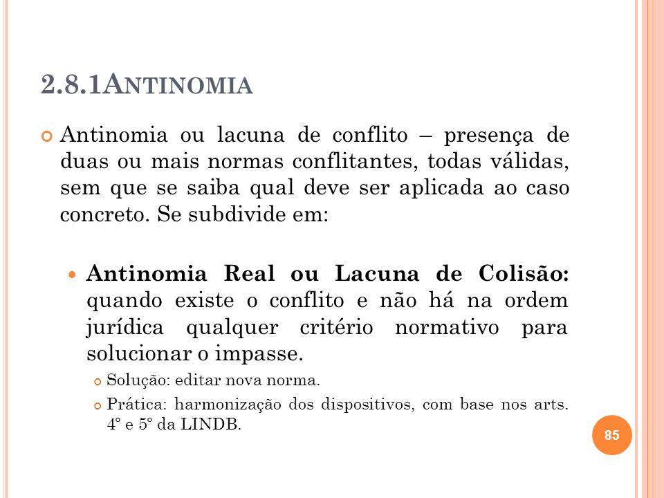 2.8.1A NTINOMIA Antinomia ou lacuna de conflito – presença de duas ou mais normas conflitantes, todas válidas, sem que se saiba qual deve ser aplicada