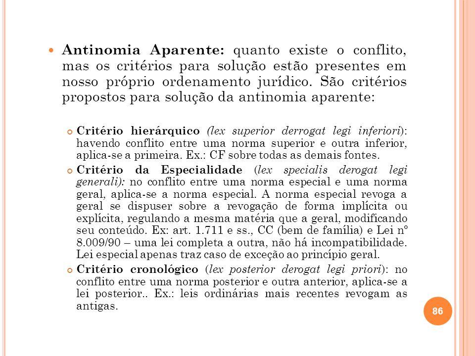 Antinomia Aparente: quanto existe o conflito, mas os critérios para solução estão presentes em nosso próprio ordenamento jurídico. São critérios propo