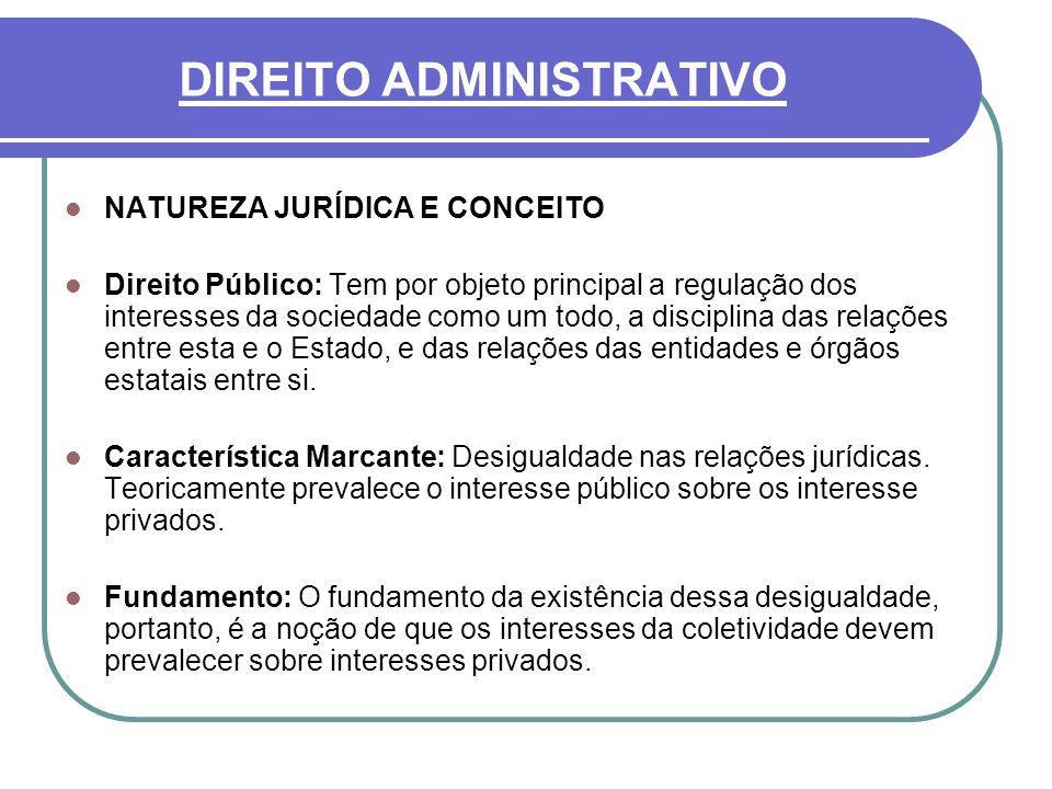 DIREITO ADMINISTRATIVO NATUREZA JURÍDICA E CONCEITO Direito Público: Tem por objeto principal a regulação dos interesses da sociedade como um todo, a
