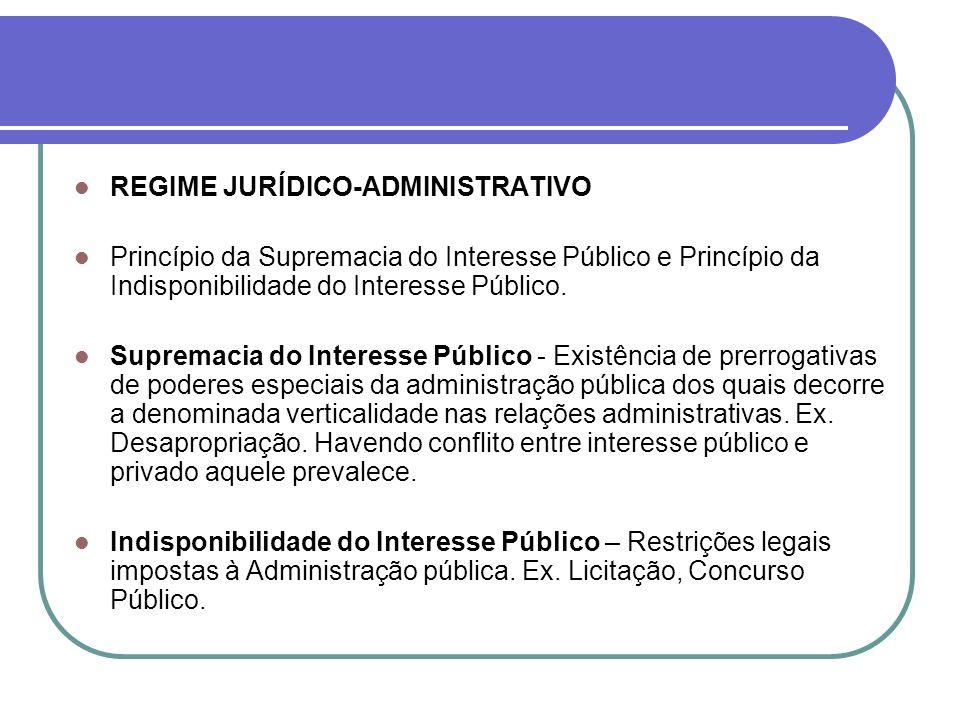 REGIME JURÍDICO-ADMINISTRATIVO Princípio da Supremacia do Interesse Público e Princípio da Indisponibilidade do Interesse Público. Supremacia do Inter