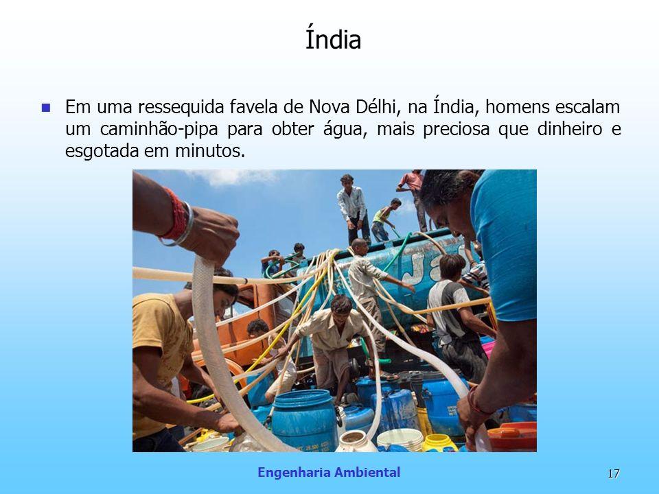 Engenharia Ambiental 17 Índia Em uma ressequida favela de Nova Délhi, na Índia, homens escalam um caminhão-pipa para obter água, mais preciosa que din