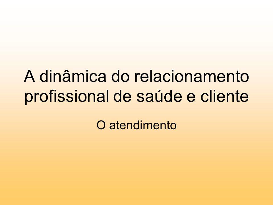 A dinâmica do relacionamento profissional de saúde e cliente O atendimento