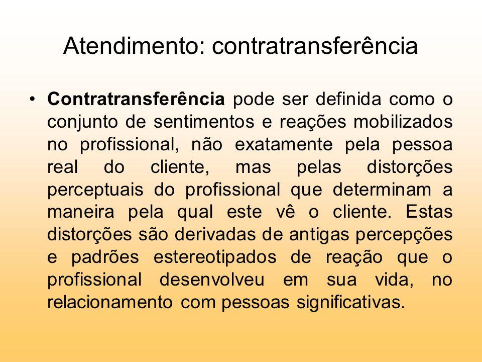 Atendimento: contratransferência Contratransferência pode ser definida como o conjunto de sentimentos e reações mobilizados no profissional, não exata