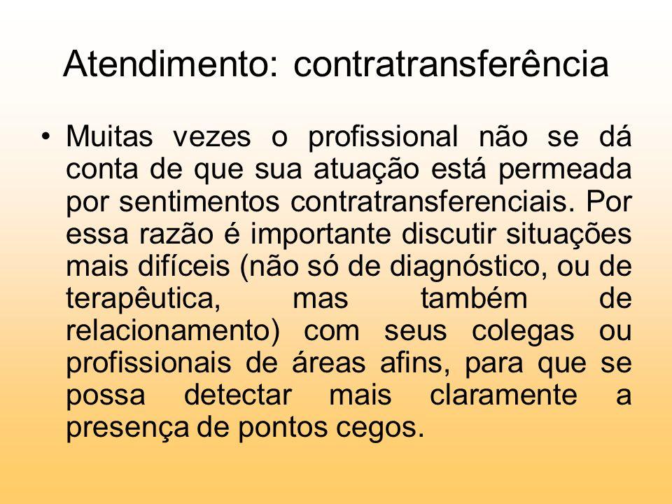 Atendimento: contratransferência Muitas vezes o profissional não se dá conta de que sua atuação está permeada por sentimentos contratransferenciais. P