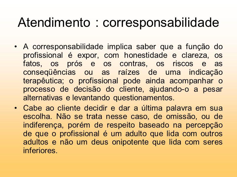 Atendimento : corresponsabilidade A corresponsabilidade implica saber que a função do profissional é expor, com honestidade e clareza, os fatos, os pr