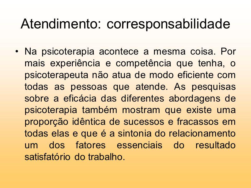 Atendimento: corresponsabilidade Na psicoterapia acontece a mesma coisa. Por mais experiência e competência que tenha, o psicoterapeuta não atua de mo
