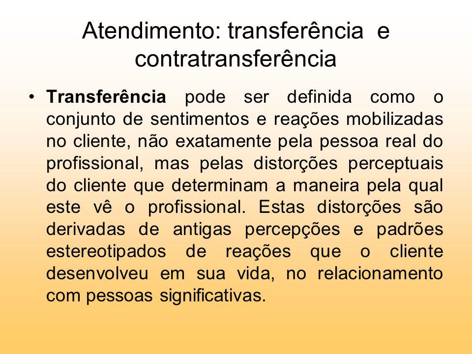 Atendimento: transferência e contratransferência Transferência pode ser definida como o conjunto de sentimentos e reações mobilizadas no cliente, não