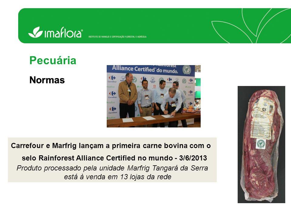 Carrefour e Marfrig lançam a primeira carne bovina com o selo Rainforest Alliance Certified no mundo - 3/6/2013 Produto processado pela unidade Marfri