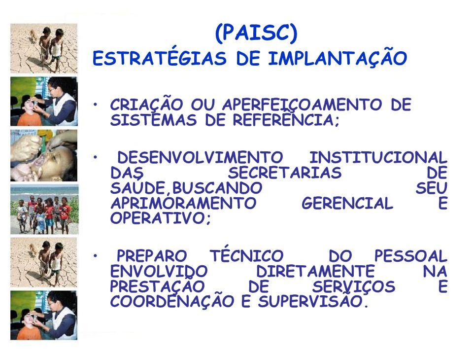(PAISC) ESTRATÉGIAS DE IMPLANTAÇÃO CRIAÇÃO OU APERFEIÇOAMENTO DE SISTEMAS DE REFERÊNCIA; DESENVOLVIMENTO INSTITUCIONAL DAS SECRETARIAS DE SAÚDE,BUSCAN