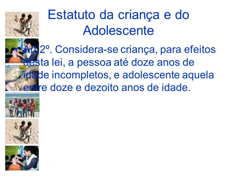 Estatuto da criança e do Adolescente Art.2º. Considera-se criança, para efeitos desta lei, a pessoa até doze anos de idade incompletos, e adolescente