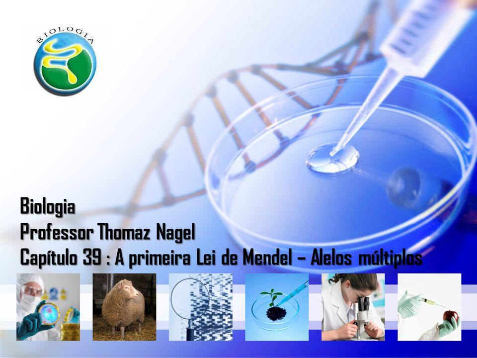 Biologia Professor Thomaz Nagel Capítulo 39 : A primeira Lei de Mendel – Alelos múltiplos