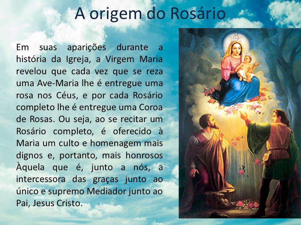 A origem do Rosário Em suas aparições durante a história da Igreja, a Virgem Maria revelou que cada vez que se reza uma Ave-Maria lhe é entregue uma r