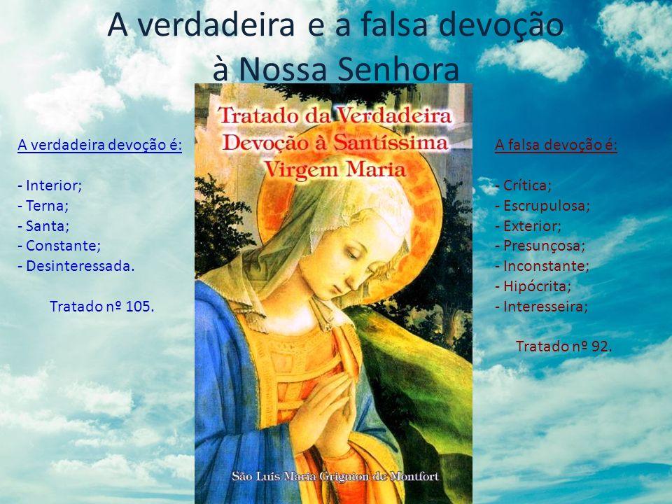 A verdadeira e a falsa devoção à Nossa Senhora A verdadeira devoção é: - Interior; - Terna; - Santa; - Constante; - Desinteressada. Tratado nº 105. A