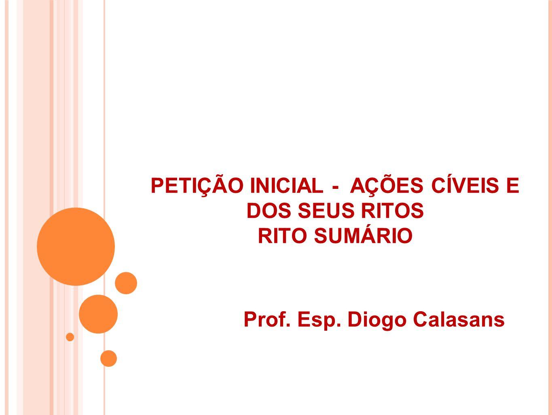 PETIÇÃO INICIAL - AÇÕES CÍVEIS E DOS SEUS RITOS RITO SUMÁRIO Prof. Esp. Diogo Calasans