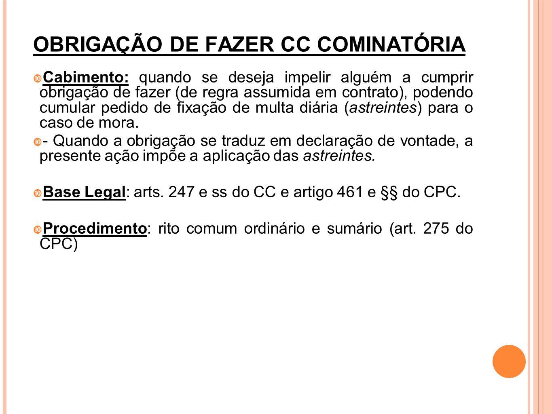 OBRIGAÇÃO DE FAZER CC COMINATÓRIA Cabimento: quando se deseja impelir alguém a cumprir obrigação de fazer (de regra assumida em contrato), podendo cum