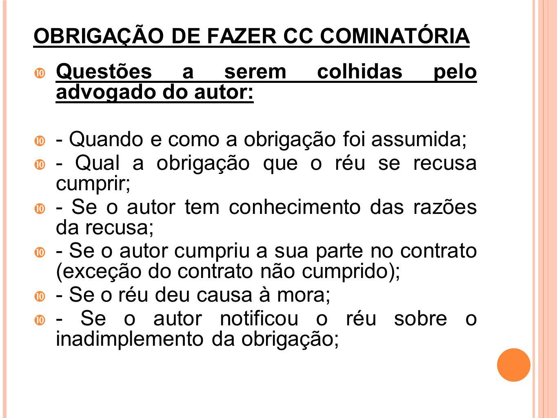 OBRIGAÇÃO DE FAZER CC COMINATÓRIA Questões a serem colhidas pelo advogado do autor: - Quando e como a obrigação foi assumida; - Qual a obrigação que o
