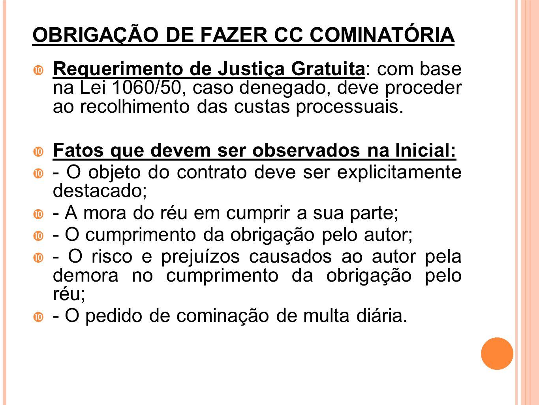OBRIGAÇÃO DE FAZER CC COMINATÓRIA Requerimento de Justiça Gratuita: com base na Lei 1060/50, caso denegado, deve proceder ao recolhimento das custas p