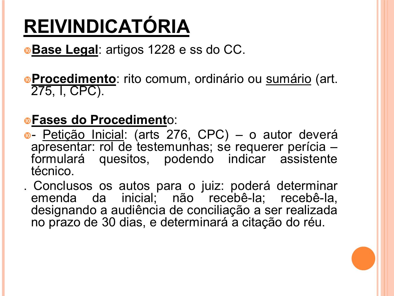 REIVINDICATÓRIA Base Legal: artigos 1228 e ss do CC. Procedimento: rito comum, ordinário ou sumário (art. 275, I, CPC). Fases do Procedimento: - Petiç