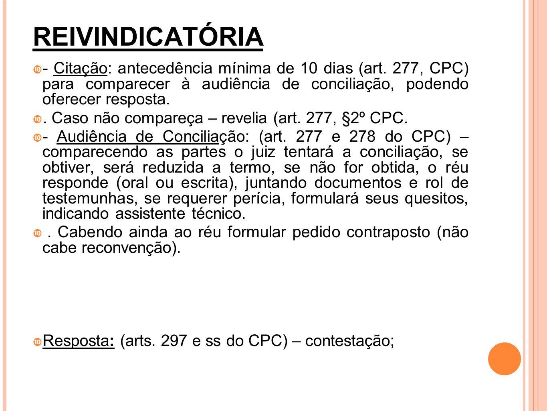 REIVINDICATÓRIA - Citação: antecedência mínima de 10 dias (art. 277, CPC) para comparecer à audiência de conciliação, podendo oferecer resposta.. Caso