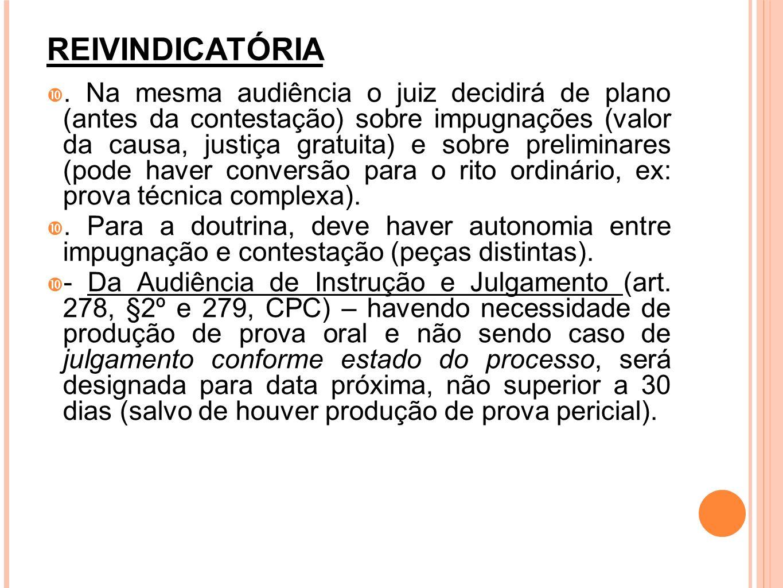 REIVINDICATÓRIA. Na mesma audiência o juiz decidirá de plano (antes da contestação) sobre impugnações (valor da causa, justiça gratuita) e sobre preli