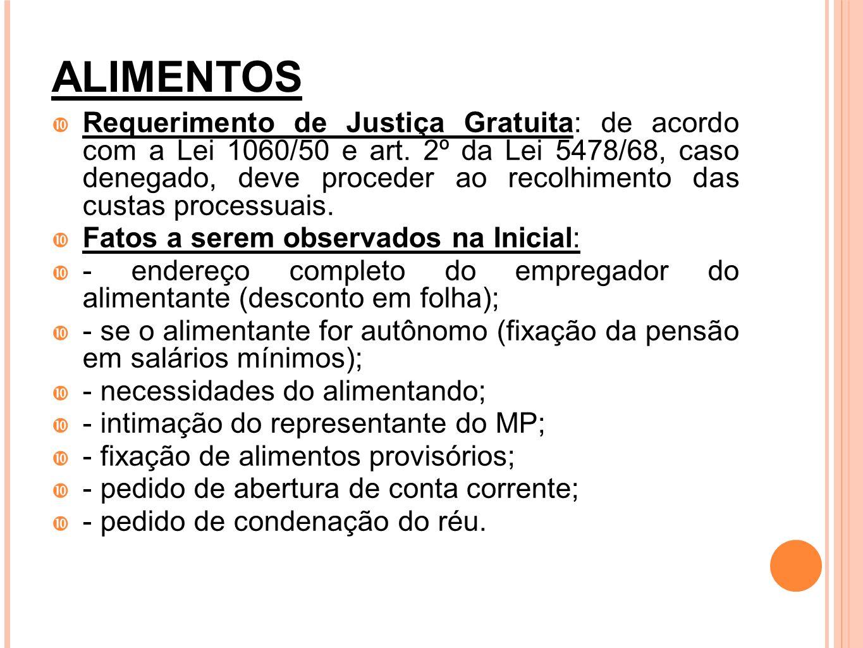 ALIMENTOS Requerimento de Justiça Gratuita: de acordo com a Lei 1060/50 e art. 2º da Lei 5478/68, caso denegado, deve proceder ao recolhimento das cus