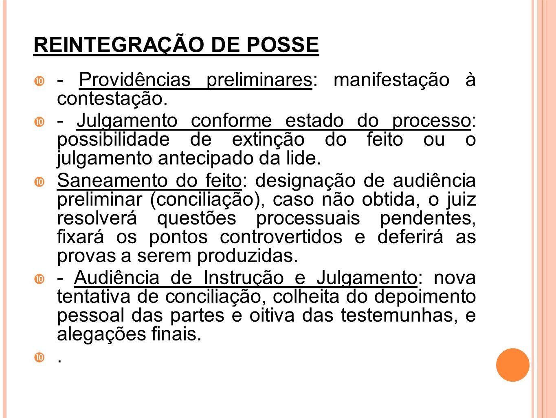 REINTEGRAÇÃO DE POSSE - Providências preliminares: manifestação à contestação. - Julgamento conforme estado do processo: possibilidade de extinção do