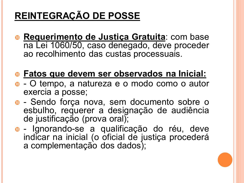 REINTEGRAÇÃO DE POSSE Requerimento de Justiça Gratuita: com base na Lei 1060/50, caso denegado, deve proceder ao recolhimento das custas processuais.