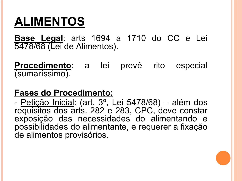 ALIMENTOS Base Legal: arts 1694 a 1710 do CC e Lei 5478/68 (Lei de Alimentos). Procedimento: a lei prevê rito especial (sumaríssimo). Fases do Procedi