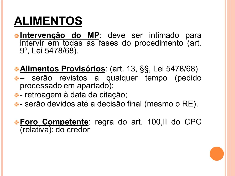 ALIMENTOS Intervenção do MP: deve ser intimado para intervir em todas as fases do procedimento (art. 9º, Lei 5478/68). Alimentos Provisórios: (art. 13