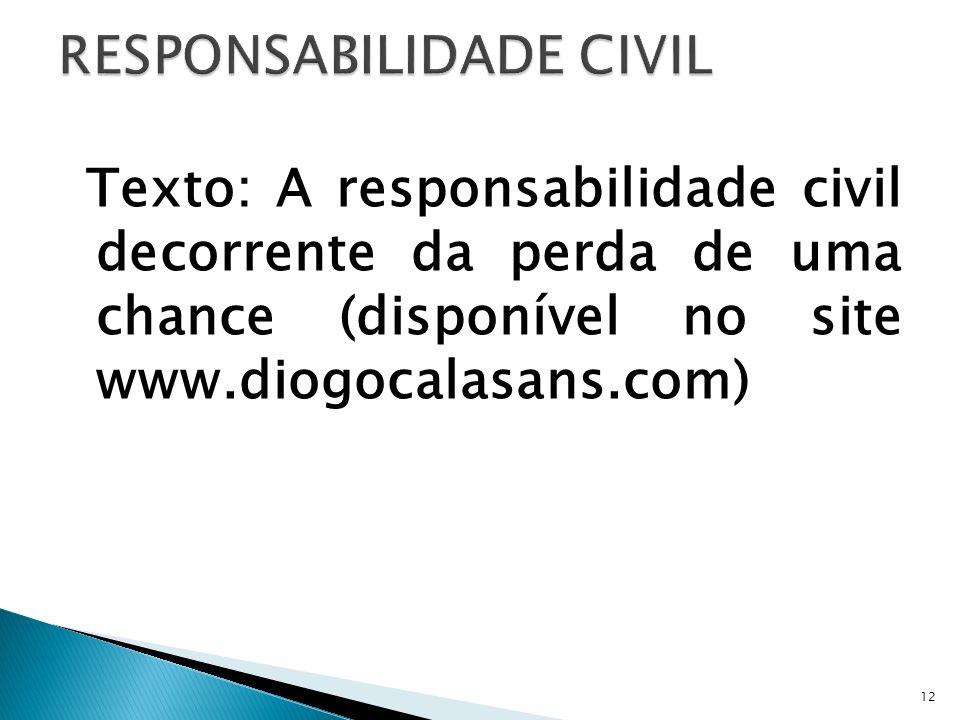 Texto: A responsabilidade civil decorrente da perda de uma chance (disponível no site www.diogocalasans.com) 12