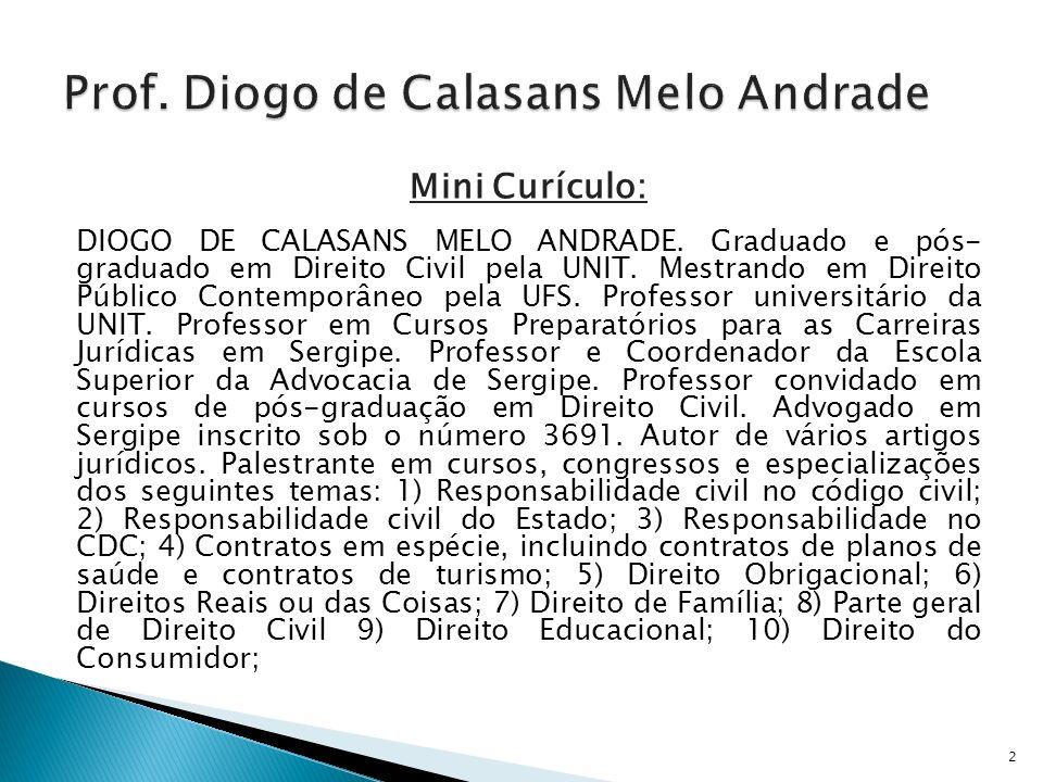 Mini Curículo: DIOGO DE CALASANS MELO ANDRADE. Graduado e pós- graduado em Direito Civil pela UNIT. Mestrando em Direito Público Contemporâneo pela UF