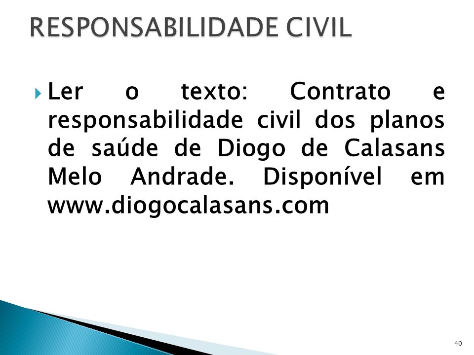 Ler o texto: Contrato e responsabilidade civil dos planos de saúde de Diogo de Calasans Melo Andrade. Disponível em www.diogocalasans.com 40