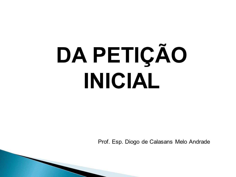 Prof. Esp. Diogo de Calasans Melo Andrade DA PETIÇÃO INICIAL